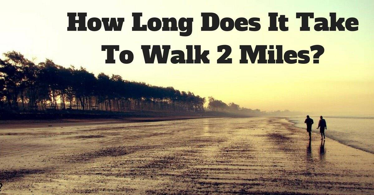 how long does it take to walk 2 miles