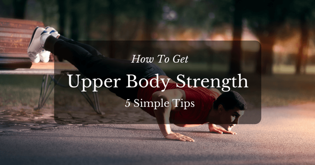 how to get upper body strength