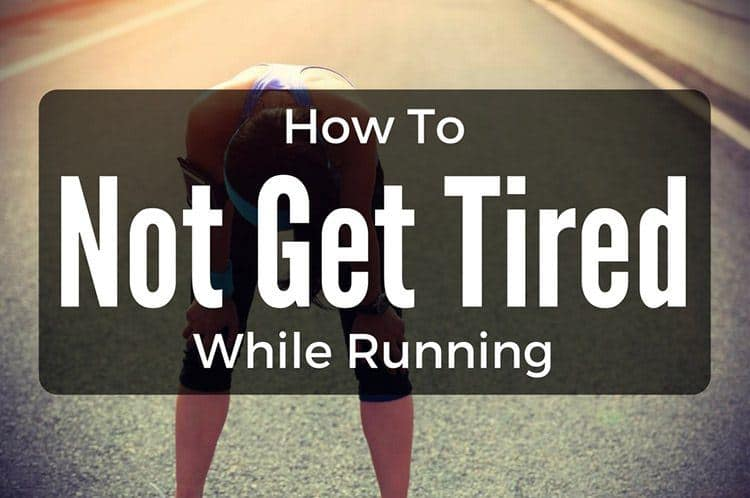 How To Not Get Tired While Running