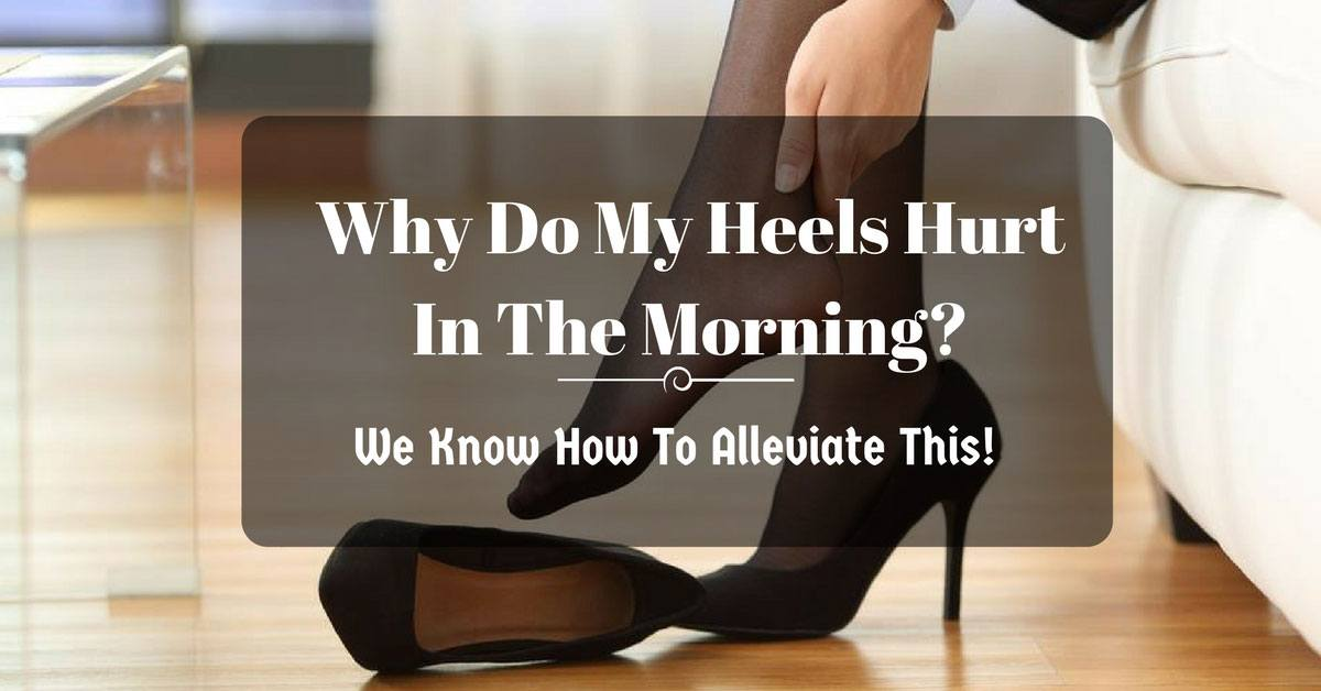 why do my heels hurt in the morning